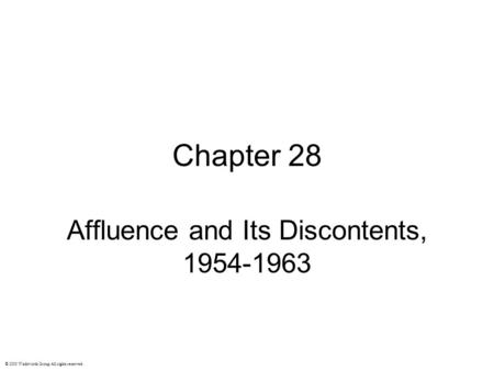 Chapter 28 Affluence and Its Discontents, 1954-1963 © 2003 Wadsworth Group All rights reserved.