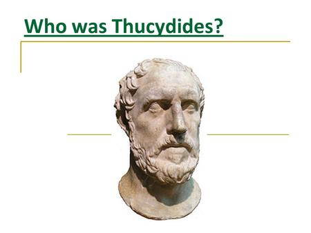 Who was Thucydides?. Biography: Pick out 10 key facts! Thucydides the son of Olorus was born probably about 460 BC and died about the year 400 BC. When.