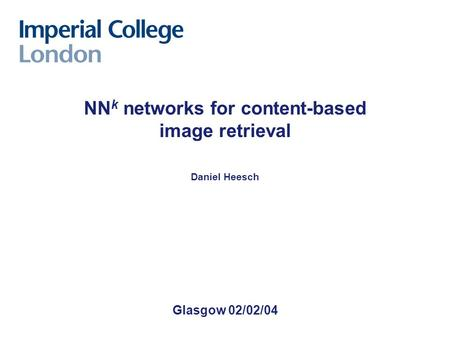 Glasgow 02/02/04 NN k networks for content-based image retrieval Daniel Heesch.