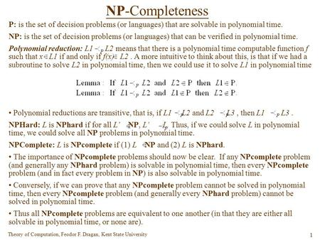 Theory of Computation, Feodor F. Dragan, Kent State University 1 NP-Completeness P: is the set of decision problems (or languages) that are solvable in.