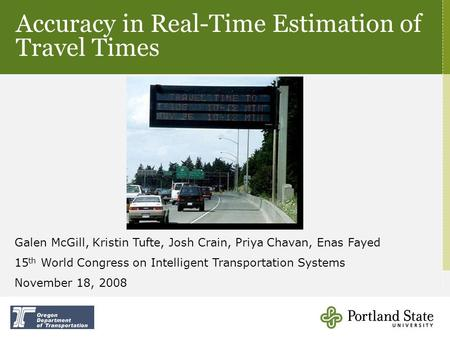 Accuracy in Real-Time Estimation of Travel Times Galen McGill, Kristin Tufte, Josh Crain, Priya Chavan, Enas Fayed 15 th World Congress on Intelligent.