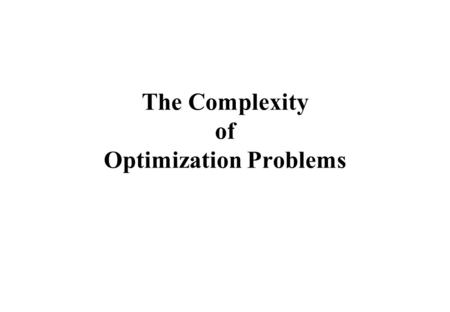 The Complexity of Optimization Problems. Summary -Complexity of algorithms and problems -Complexity classes: P and NP -Reducibility -Karp reducibility.