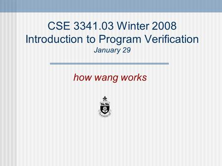 CSE 3341.03 Winter 2008 Introduction to Program Verification January 29 how wang works.