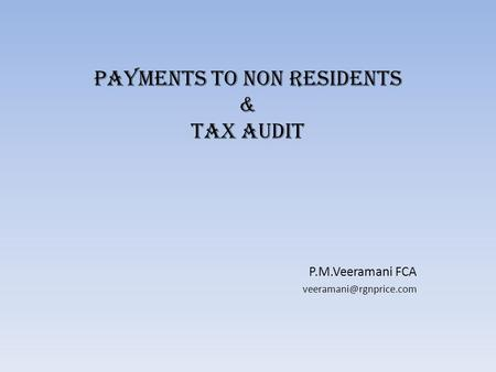 PAYMENTS TO NON RESIDENTS & TAX AUDIT P.M.Veeramani FCA