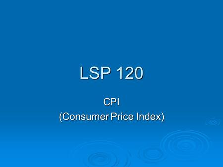LSP 120 CPI (Consumer Price Index). Prices Have Changed!  What do you remember?  Try the simple example on  120/cpi.htm.