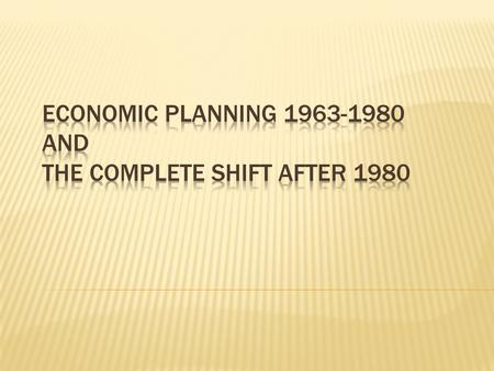  1960 constitution  Economic planning framework  Started in 1960 and lasted in its proper sense until 1980  The coverege of plans are specified 
