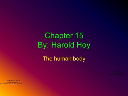 Chapter 15 By: Harold Hoy The human body Your body is made up of trillions of cells which are organized into tissues. A tissue is a group of similar.