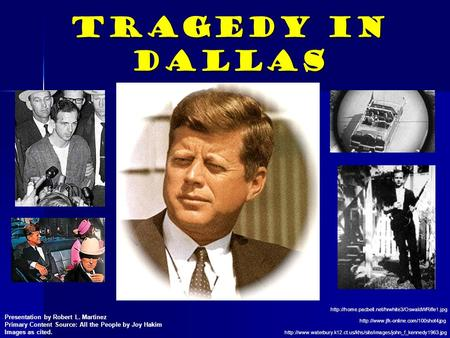 Tragedy in Dallas  Presentation by Robert L. Martinez Primary Content Source: All.