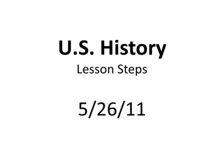 U.S. History Lesson Steps 5/26/11. Standards and Elements SSUSH23 The student will describe and assess the impact of political developments between 1945.