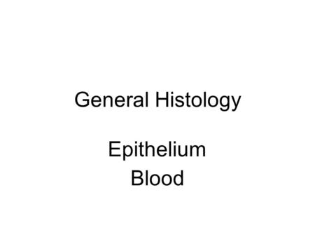 General Histology Epithelium Blood. Fertilization: formation of zygote.