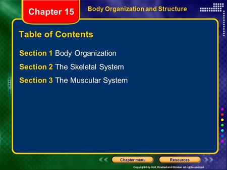 Copyright © by Holt, Rinehart and Winston. All rights reserved. ResourcesChapter menu Chapter 15 Body Organization and Structure Table of Contents Section.