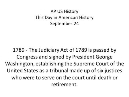 AP US History This Day in American History September 24 1789 - The Judiciary Act of 1789 is passed by Congress and signed by President George Washington,