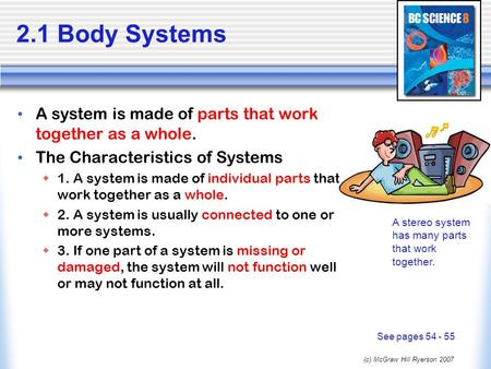 (c) McGraw Hill Ryerson 2007 2.1 Body Systems A system is made of parts that work together as a whole. The Characteristics of Systems  1. A system is.