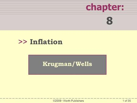 1 of 35 chapter: 8 >> Krugman/Wells ©2009  Worth Publishers Inflation.