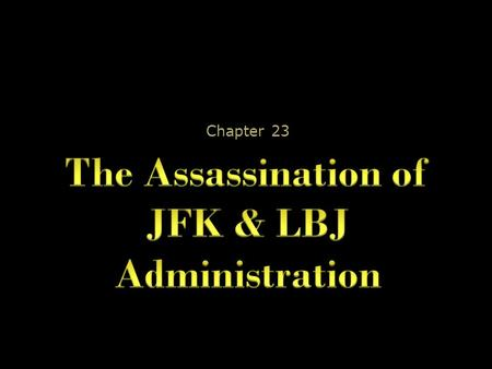Chapter 23. JFK Shot 11/23/1963, Kennedy & his wife traveled to TX with VP Lyndon Johnson (LBJ) for a series of political appearances As the presidential.