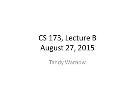 CS 173, Lecture B August 27, 2015 Tandy Warnow. Proofs You want to prove that some statement A is true. You can try to prove it directly, or you can prove.
