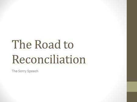 The Road to Reconciliation The Sorry Speech. Learning Intention To define Reconciliation and to explore key events leading up to it. Particularly Paul.