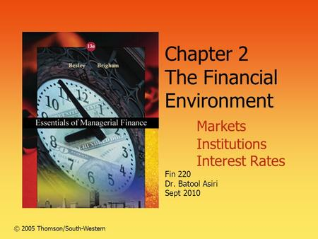 Chapter 2 The Financial Environment Markets Institutions Interest Rates Fin 220 Dr. Batool Asiri Sept 2010 © 2005 Thomson/South-Western.