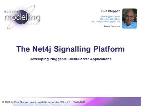 © 2009 by Eike Stepper; made available under the EPL v1.0 | 06-09-2009 The Net4j Signalling Platform Developing Pluggable Client/Server Applications Eike.