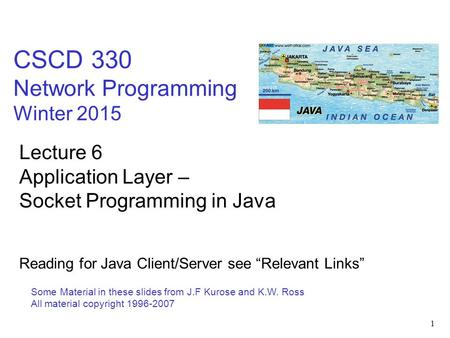 1 CSCD 330 Network Programming Winter 2015 Some Material in these slides from J.F Kurose and K.W. Ross All material copyright 1996-2007 Lecture 6 Application.