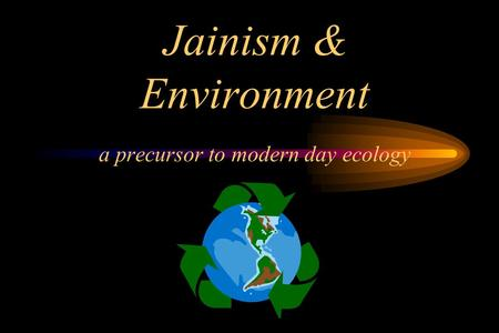 Jainism & Environment a precursor to modern day ecology.