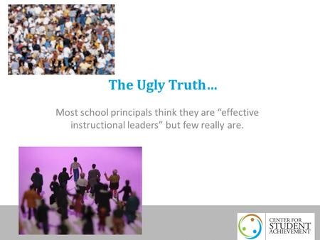 "The Ugly Truth… Most school principals think they are ""effective instructional leaders"" but few really are."