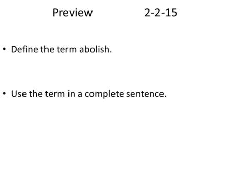 Preview2-2-15 Define the term abolish. Use the term in a complete sentence.