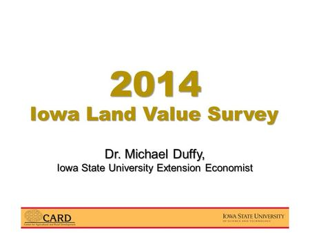 Dr. Michael Duffy, Iowa State University Extension Economist Iowa Land Value Survey 2014.