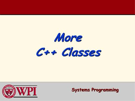 More C++ Classes Systems Programming. C++ Classes  Preprocessor Wrapper  Time Class Case Study –Two versions (old and new)  Class Scope and Assessing.