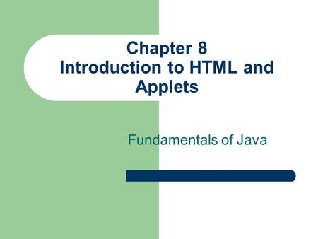 Chapter 8 Introduction to HTML and Applets Fundamentals of Java.