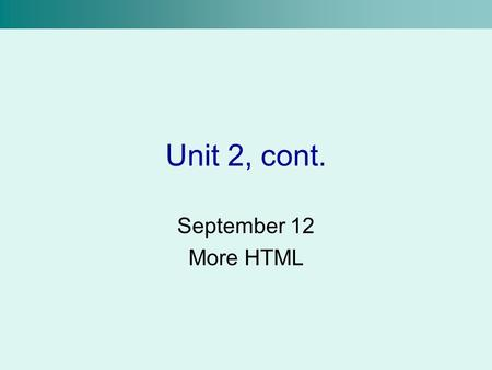 Unit 2, cont. September 12 More HTML. Attributes Some tags are modifiable with attributes This changes the way a tag behaves Modifying a tag requires.
