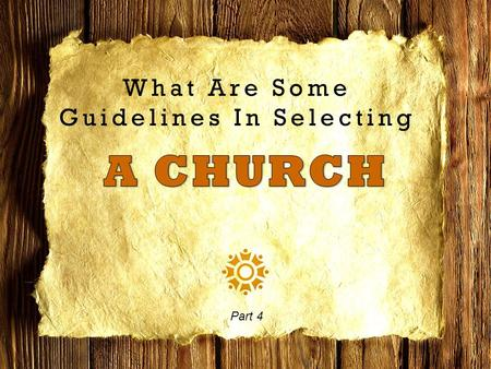 What Are Some Guidelines In Selecting Part 4. The Lord's Church 1.Built at the right time: ~33 AD (Acts 2:47) 2.Built in the right place: Jerusalem (Acts.