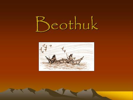 Beothuk. Historical Background Beothuks were some of the first aboriginals to be encountered by Europeans. Beothuks would paint themselves with Red ochre.