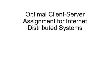Optimal Client-Server Assignment for Internet Distributed Systems.