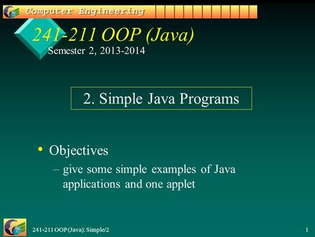 241-211 OOP (Java): Simple/2 1 241-211 OOP (Java) Objectives – –give some simple examples of Java applications and one applet 2. Simple Java Programs Semester.