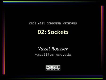 Vassil Roussev 2 A socket is the basic remote communication abstraction provided by the OS to processes. controlled by operating system.