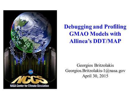 Debugging and Profiling GMAO Models with Allinea's DDT/MAP Georgios Britzolakis April 30, 2015.