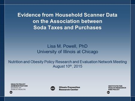 Evidence from Household Scanner Data on the Association between Soda Taxes and Purchases Lisa M. Powell, PhD University of Illinois at Chicago Nutrition.