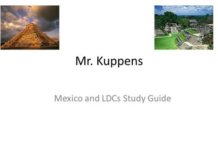 Mr. Kuppens Mexico and LDCs Study Guide. Economic Sectors Primary-Agriculture Secondary – Industry Developing Tertiary – Services Developed.