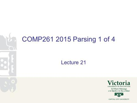 COMP261 2015 Parsing 1 of 4 Lecture 21. Parsing text Making sense of structured text: Compiling programs (javac, g++, Python etc) Rendering web sites.