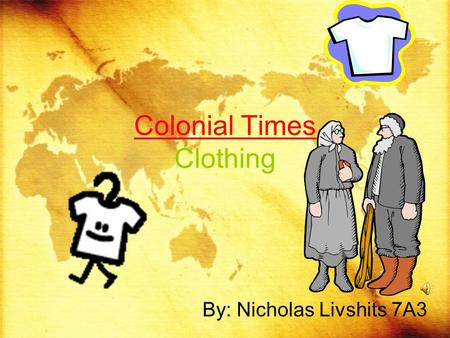 Colonial Times Clothing By: Nicholas Livshits 7A3.