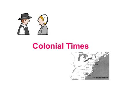 Colonial Times. Very Long Ago Colonial times were very long ago. Colonial people were the first people from Europe to live in America. Europe is a far.