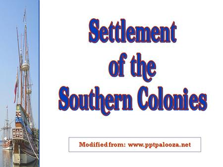 Modified from: www.pptpalooza.net. Overview Maryland, Virginia, North Carolina, South Carolina, Georgia First settlement = Jamestown 1607 Tobacco and.