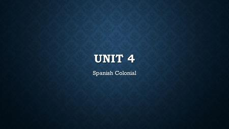 Unit 4 Spanish Colonial.