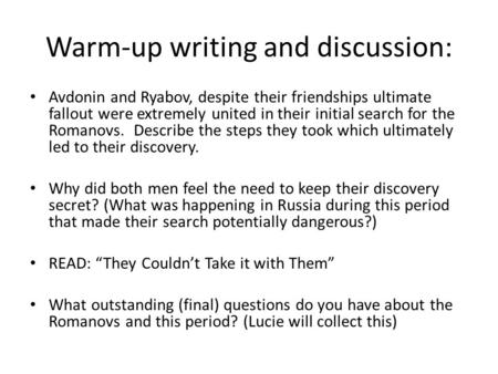 Warm-up writing and discussion: Avdonin and Ryabov, despite their friendships ultimate fallout were extremely united in their initial search for the Romanovs.