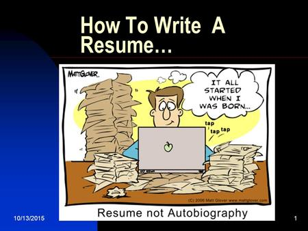 10/13/20151 How To Write A Resume…. 10/13/20152 What is a Resume A resume is your calling card A resume highlights your experience, skills and accomplishments.
