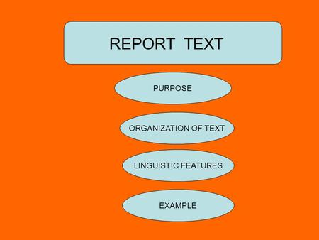 REPORT TEXT PURPOSE ORGANIZATION OF TEXT LINGUISTIC FEATURES EXAMPLE.