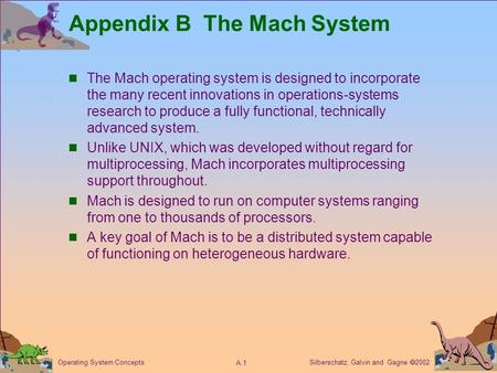 Silberschatz, Galvin and Gagne  2002 A.1 Operating System Concepts Appendix B The Mach System The Mach operating system is designed to incorporate the.