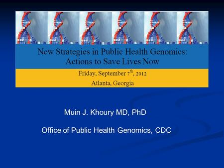 Muin J. Khoury MD, PhD Office of Public Health Genomics, CDC.