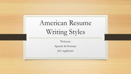 American Resume Writing Styles Welcome Spanish & German Job Applicants.